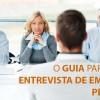 O Guia para uma Entrevista de Emprego Perfeita